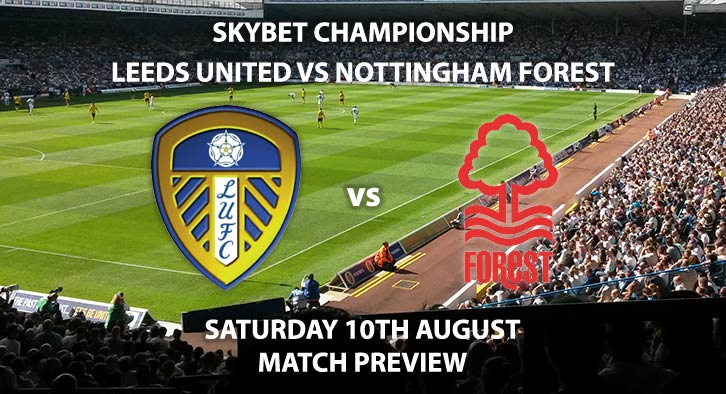 Match Betting Preview - Leeds United vs Nottingham Forest, Saturday 10th August 2019, The Championship, Elland Road. Live on Sky Sports Football – Kick-Off: 12:30 GMT.