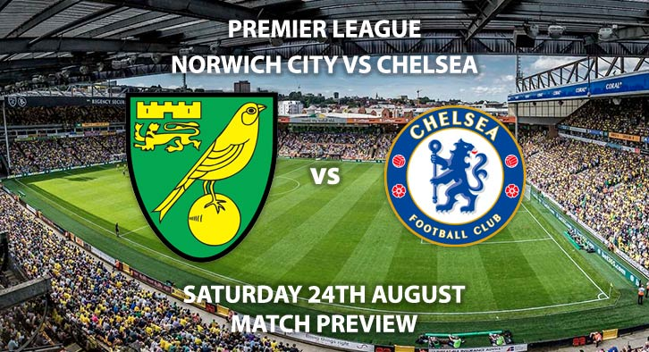 Match Betting Preview - Norwich vs Chelsea, Saturday 24th August 2019, FA Premier League, Carrow Road. Live on BT Sport 1 – Kick-Off: 12:30 GMT.