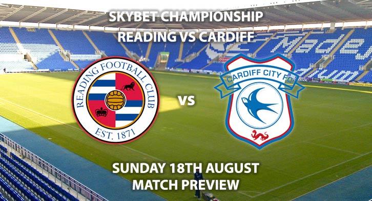 Match Betting Preview - Reading vs Cardiff City, Sunday 18thAugust 2019, The Championship, Madejski Stadium. Live on Sky Sports Football – Kick-Off: 12:00 BST.