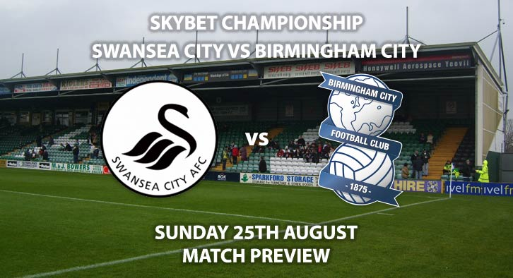 Match Betting Preview - Swansea City vs Birmingham City, Sunday 25th August 2019, The Championship, Liberty Stadium. Live on Sky Sports Football – Kick-Off: 12:00 BST.