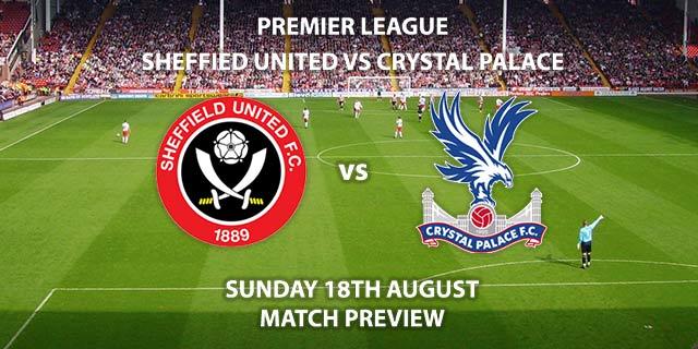 Sheffield United vs Crystal Palace - Sunday 18th August 2019, FA Premier League, Bramall Lane. Live on Sky Sports Premier League – Kick-Off: 14:00 BST.