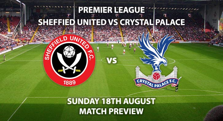 Sheffield United vs Crystal Palace - Sunday 18th August 2019, FA Premier League, Bramall Lane. Live on Sky Sports Premier League – Kick-Off: 14:00 BST.