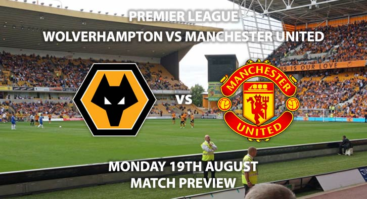 Wolves vs Manchester United - Monday 19th August 2019, FA Premier League, Molineux. Live on Sky Sports Premier League – Kick-Off: 20:00 BST.