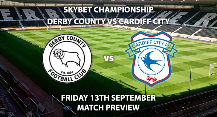 Match Betting Preview - Derby County vs Cardiff City, Friday 13th September 2019, The Championship, Pride Park. Live on Sky Sports Football – Kick-Off: 19:45 BST.