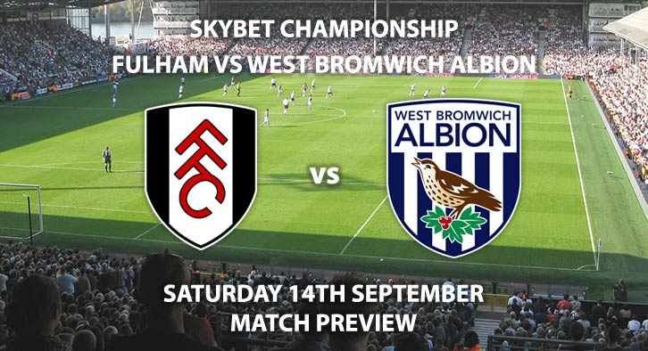 Match Betting Preview - Fulham vs West Brom, Saturday 13th September 2019, The Championship, Craven Cottage. Live on Sky Sports Football – Kick-Off: 12:30 BST.