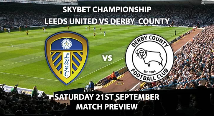Match Betting Preview - Leeds United vs Derby County, Saturday 21st September 2019, SkyBet Championship, Elland Road Live on SkySports Football – Kick-Off: 12:30 BST.