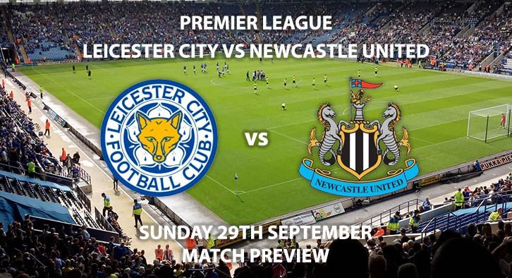 Match Betting Preview - Leicester City vs Newcastle United - Sunday 29th September 2019 - Premier League game at The King Power Stadium.
