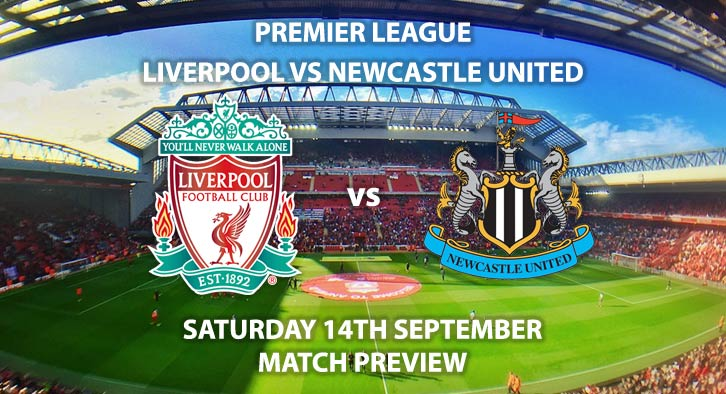 Liverpool vs Newcastle United - Saturday 13th September 2019, FA Premier League, Anfield. Live on BT Sport 1 – Kick-Off: 12:30 BST.