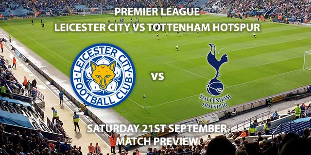 Match Betting Preview - Leicester City vs Tottenham Hotspur - Saturday 21st September 2019 - Premier League game at King Power Stadium.