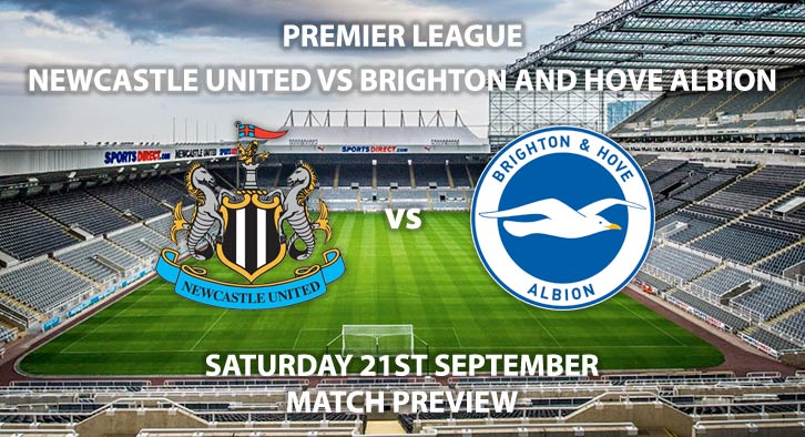 Match Betting Preview - Newcastle United vs Brighton and Hove Albion - Sunday 22nd September 2019 - Premier League game at St James Park.