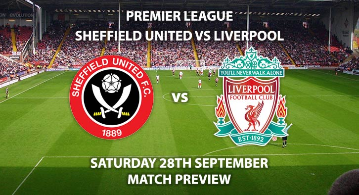 Match Betting Preview - Sheffield United vs Liverpool, Saturday 28th September 2019 - FA Premier League game at Bramall Lane Stadium.