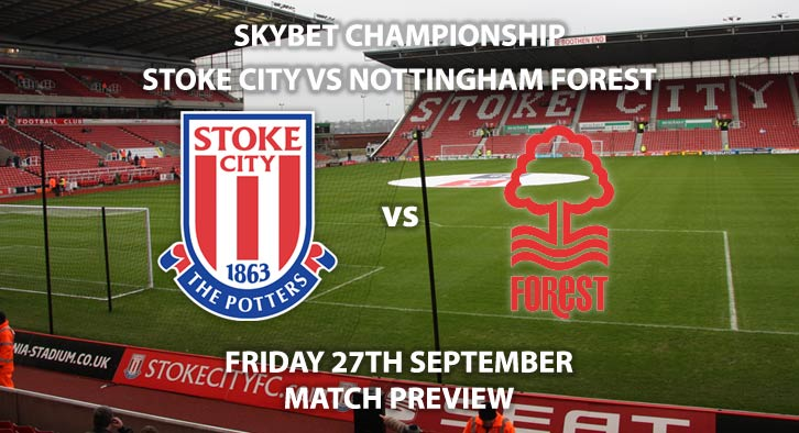 Match Betting Preview - Stoke City vs Nottingham Forest- Friday 27th September 2019 - Sky Bet Championship game at The Bet 365 Stadium.