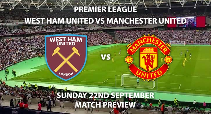 Match Betting Preview - West Ham United vs Manchester United Sunday 22nd September 2019, Premier League game at London Stadium.
