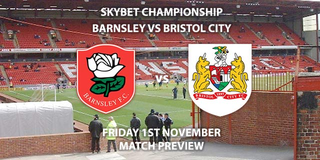 Match Betting Preview - Bristol City vs Barnsley. Friday 1st November 2019, The Championship - Oakwell Stadium. Live on Sky Sports Football HD – Kick-Off: 19:45 GMT.