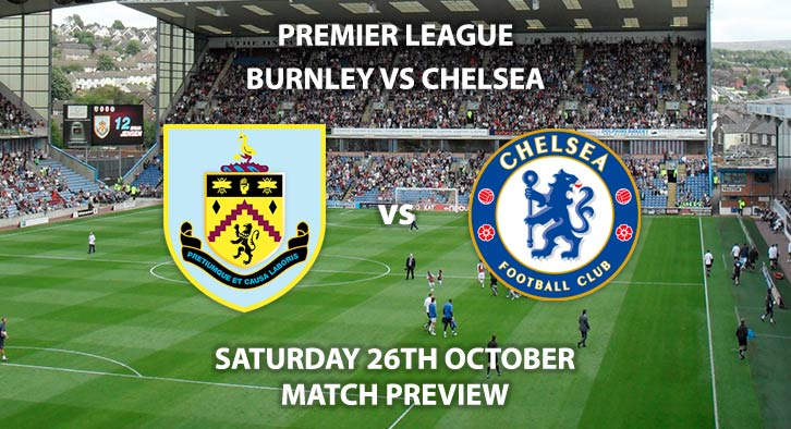 Match Betting Preview - Burnley vs Chelsea. Saturday 26th October 2019, FA Premier League - Turf Moor. Live on Sky Sports Premier League HD – Kick-Off: 17:30 GMT.