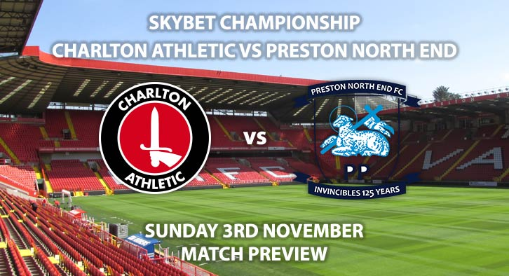 Match Betting Preview - Charlton Athletic vs Preston North End. Sunday 3rd November 2019, The Championship - The Valley. Live on Sky Sports Football HD – Kick-Off: 12:00 GMT.