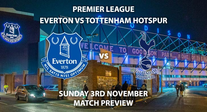 Match Betting Preview - Everton vs Tottenham Hotspur. Sunday 3rd November 2019, FA Premier League - Goodison Park. Live on Sky Sports Premier League HD – Kick-Off: 16:30 GMT.