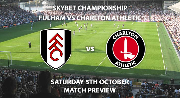 Match Betting Preview - Fulham vs Charlton Athletic - Saturday 5th October 2019 - Sky Bet Championship game at Craven Cottage.