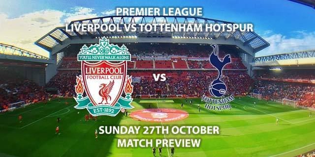 Match Betting Preview - Liverpool vs Tottenham Hotspur - Sunday 27th October 2019, FA Premier League, Anfield. Live on Sky Sports Premier League – Kick-Off: 16:30 GMT.