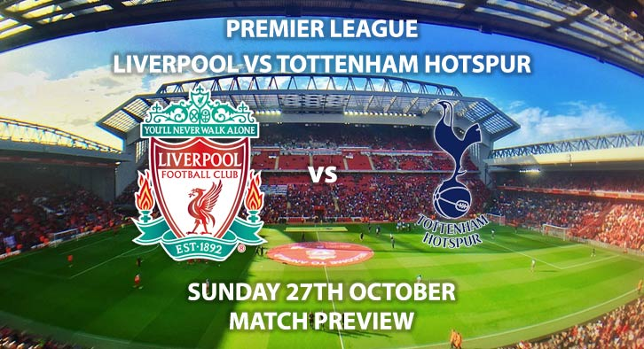 Match Betting Preview - Liverpool vs Tottenham Hotspur - Sunday 27th October 2019, FA Premier League, Anfield. Live on Sky Sports Premier League – Kick-Off: 16:30 GMT.