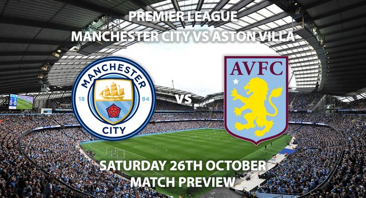 Match Betting Preview - Manchester City vs Aston Villa. Saturday 26th October 2019, FA Premier League - Etihad Stadium. Live on BT Sport 1 – Kick-Off: 12:30 GMT.