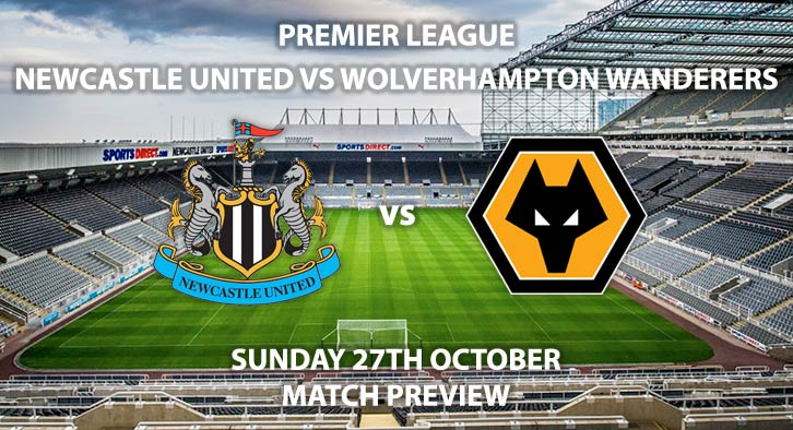 Match Betting Preview - Newcastle United vs Wolves - Sunday 27th October 2019, FA Premier League, St James' Park. Live on Sky Sports Premier League – Kick-Off: 14:00 GMT.