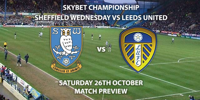 Match Betting Preview - Sheffield Wednesday vs Leeds United. Saturday 26th October 2019, The Championship - Hillsborough. Live on Sky Sports Football HD – Kick-Off: 12:30 BST.