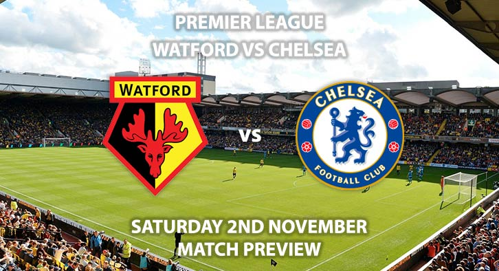 Match Betting Preview - Watford vs Chelsea. Saturday 2nd November 2019, FA Premier League - Vicarage Road. Live on Sky Sports Premier League HD – Kick-Off: 17:30 GMT.