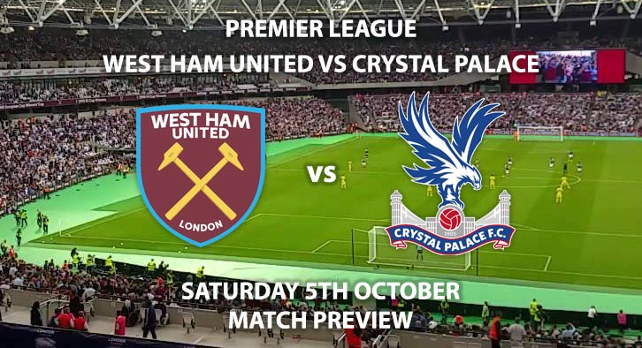 West Ham United vs Crystal Palace - Saturday 5th October 2019, FA Premier League, London Stadium. Live on Sky Sports Premier League – Kick-Off: 17:30 BST.
