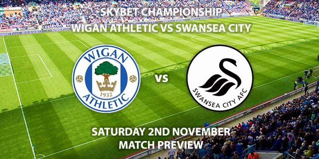 Match Betting Preview - Wigan Athletic vs Swansea City. Saturday 2nd November 2019, The Championship - DW Stadium. Live on Sky Sports Football HD – Kick-Off: 12:30 GMT.