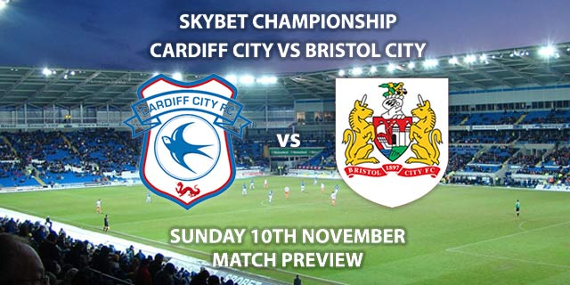 Match Betting Preview - Cardiff City vs Bristol City. Sunday 10th November 2019, The Championship - Cardiff City Stadium. Live on Sky Sports Football HD – Kick-Off: 12:00 GMT