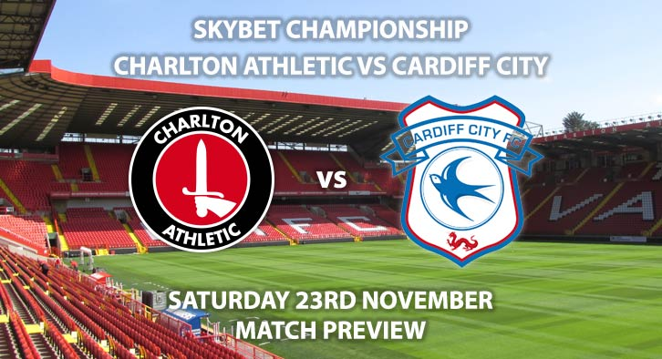Match Betting Preview - Charlton vs Cardiff City. Saturday 23rd November 2019, The Championship - The Valley. Live on Sky Sports Football HD – Kick-Off: 12:30 GMT