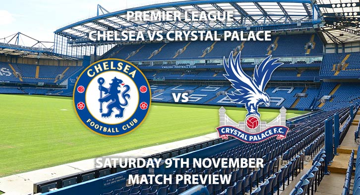Match Betting Preview - Chelsea vs Crystal Palace. Saturday 9th November 2019, FA Premier League - Stamford Bridge. Live on BT Sport 2 – Kick-Off: 12:30 GMT.