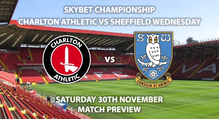 Match Betting Preview - Charlton Athletic vs Sheffield Wednesday. Saturday 30th November 2019, The Championship - The Valley. Live on Sky Sports Action HD – Kick-Off: 19:45 GMT.