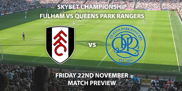 Match Betting Preview - Fulham vs Queens Park Rangers. Friday 22nd November 2019, The Championship - Craven Cottage. Live on Sky Sports Football HD – Kick-Off: 19:45 GMT.