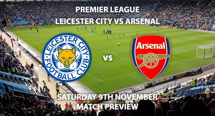Match Betting Preview - Leicester City vs Arsenal. Saturday 9th November 2019, FA Premier League - King Power Stadium. Live on Sky Sports Premier League HD – Kick-Off: 17:30 GMT.