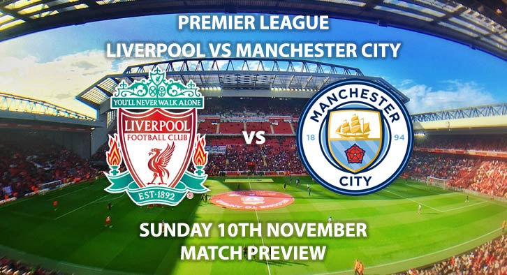 Match Betting Preview - Liverpool vs Manchester City. Sunday 10th November 2019, FA Premier League - Anfield. Live on Sky Sports Premier League HD – Kick-Off: 16:30 GMT.