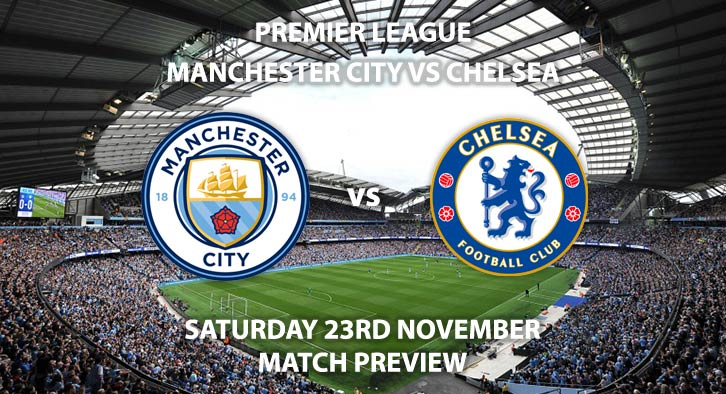Match Betting Preview - Manchester City vs Chelsea. Saturday 23rd November 2019, FA Premier League - Etihad Stadium. Live on Sky Sports Premier League HD – Kick-Off: 17:30 GMT.