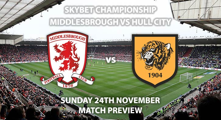 Match Betting Preview - Middlesbrough vs Hull City. Sunday 24th November 2019, The Championship - Riverside Stadium. Live on Sky Sports Football HD – Kick-Off: 12:00 GMT