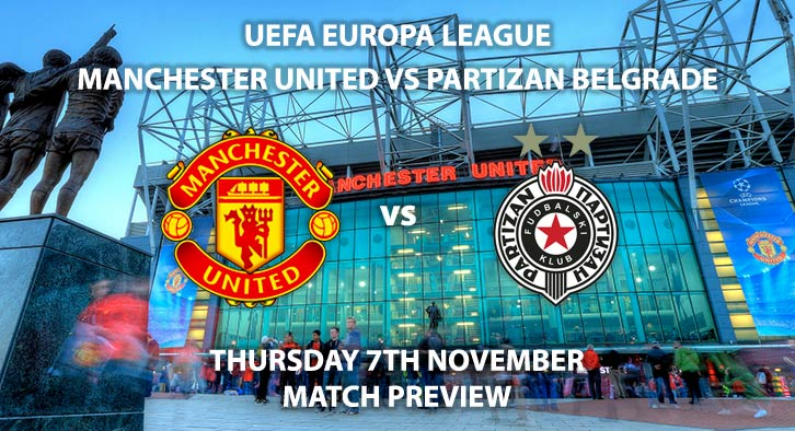 Match Betting Preview - Manchester United vs Partizan Belgrade. Thursday 7th November 2019, UEFA Champions League - Old Trafford. Live on BT Sport 2 – Kick-Off: 20:00 GMT.
