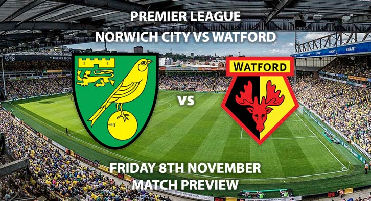Match Betting Preview - Norwich City vs Watford. Friday 8th November 2019, FA Premier League - Carrow Road. Live on Sky Sports Premier League HD – Kick-Off: 20:00 GMT.