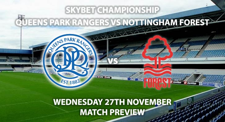 Match Betting Preview - QPR vs Nottingham Forest. Wednesday 27th November 2019, The Championship - Kiyan Prince Foundation Stadium. Live on Sky Sports Action HD – Kick-Off: 19:45 GMT.