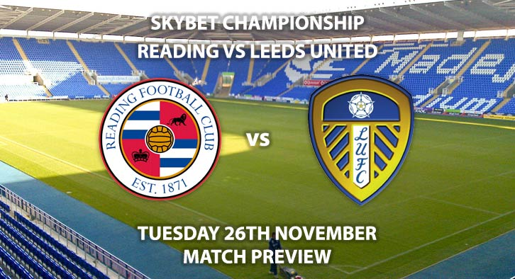 Match Betting Preview - Reading vs Leeds United. Tuesday 26th November 2019, The Championship - Madejeski Stadium. Live on Sky Sports Football HD – Kick-Off: 20:00 GMT.