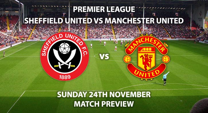 Match Betting Preview - heffield United vs Manchester United. Sunday 24th November 2019, FA Premier League - Bramall Lane. Live on Sky Sports Premier League HD – Kick-Off: 16:30 GMT.