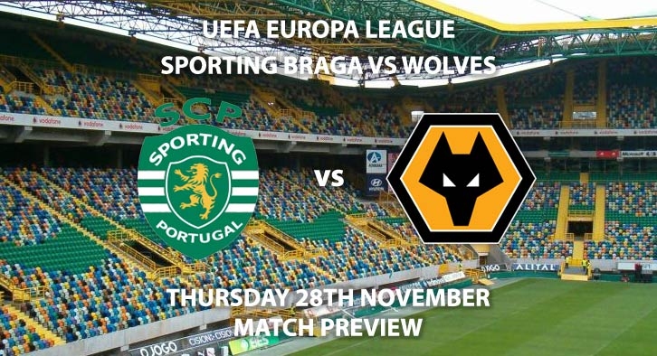 Match Betting Preview - Sporting Braga vs Wolves. Thursday 28th November 2019, UEFA Champions League - Braga Municipal Stadium. Live on BT Sport 2 – Kick-Off: 17:55 GMT.