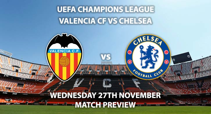 Match Betting Preview - Valencia vs Chelsea. Wednesday 27th November 2019, UEFA Champions League - Stamford Bridge. Live on BT Sport 3 – Kick-Off: 17:55 GMT.
