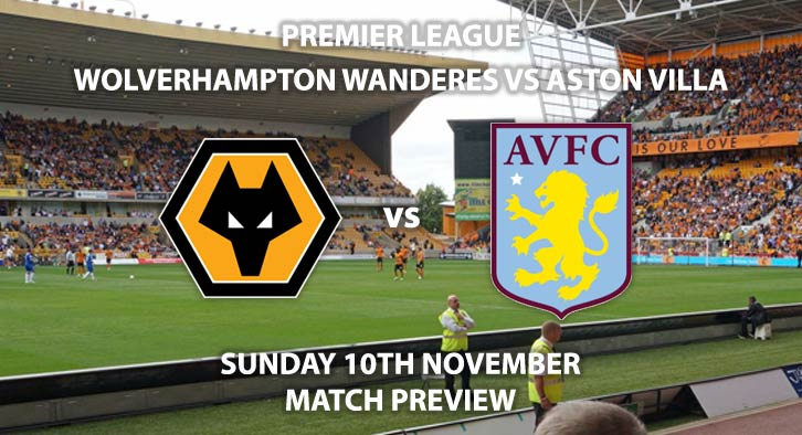 Match Betting Preview - Wolves vs Aston Villa. Sunday 10th November 2019, FA Premier League - Molineux. Live on Sky Sports Premier League HD – Kick-Off: 14:00 GMT.