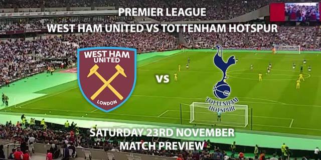 Match Betting Preview - West Ham United vs Tottenham Hotspur. Saturday 23rd November 2019, FA Premier League - The London Stadium. Live on BT Sport 1 – Kick-Off: 12:30 GMT.