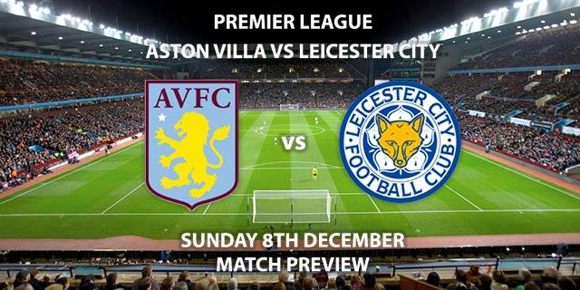 Match Betting Preview - Aston Villa vs Leicester City. Sunday 8th December 2019, FA Premier League - Villa Park. Live on Sky Sports Premier League HD – Kick-Off: 14:00 GMT.