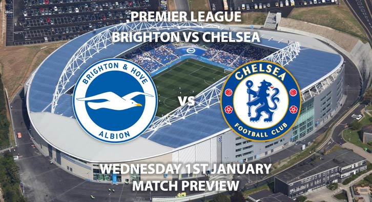 Match Betting Preview - Brighton and Hove Albion vs Chelsea. Wednesday 1st January 2020, FA Premier League - AMEX Stadium. Live on BT Sport 1 HD – Kick-Off: 12:30 GMT.